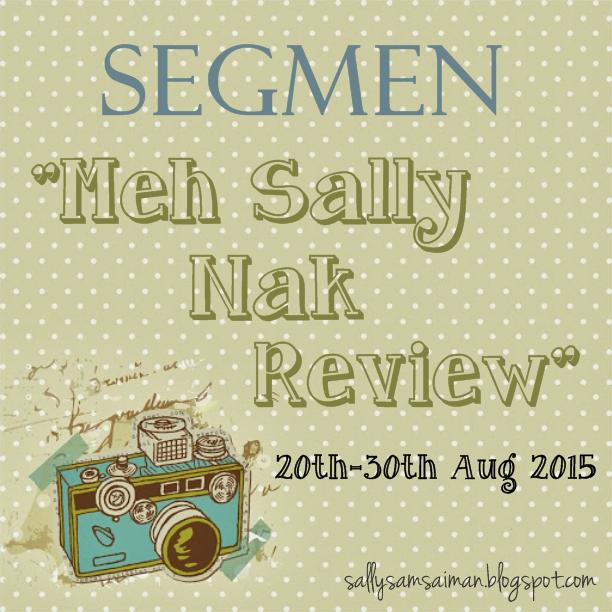 http://sallysamsaiman.blogspot.com/2015/08/segmen-meh-sally-nak-review.html