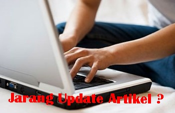 apa yang terjadi jika jarang update artikel blog ?