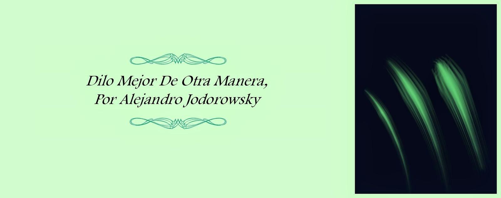 Dilo Mejor De Otra Manera, Por Alejandro Jodorowsky