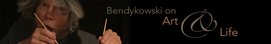 Bendykowski on Art & Life