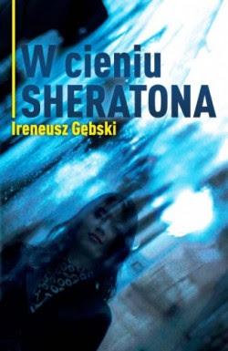 """Ireneusz Gębski – """"W cieniu Sheratona"""""""