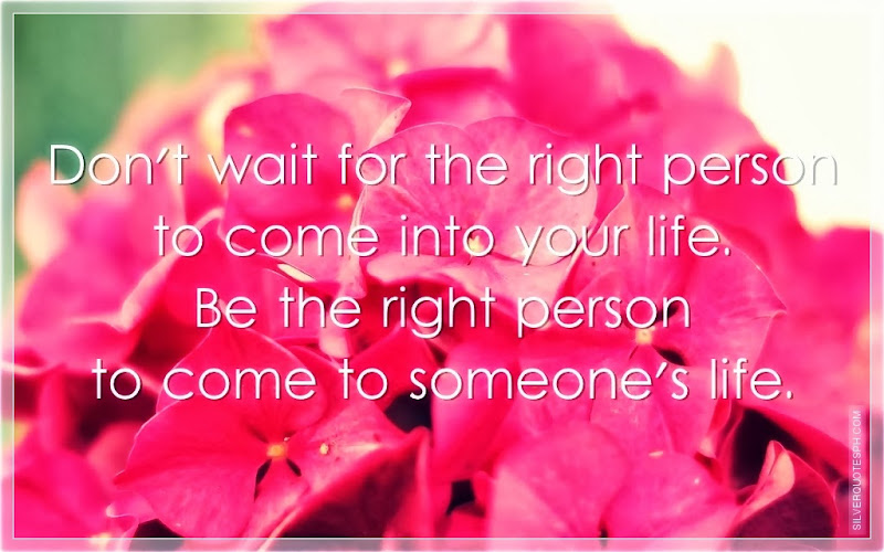 Don't Wait For The Right Person To Come Into Your Life, Picture Quotes, Love Quotes, Sad Quotes, Sweet Quotes, Birthday Quotes, Friendship Quotes, Inspirational Quotes, Tagalog Quotes