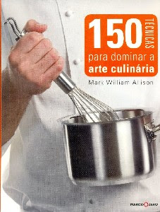 150 Tcnicas para dominar a Arte Culinria