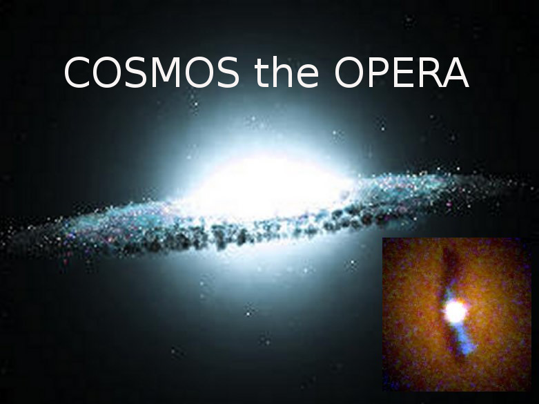 COSMOS the OPERA