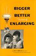Bigger and better. The Book of Enlarging- Don Nibbelink - John P. Smith - USA -1952