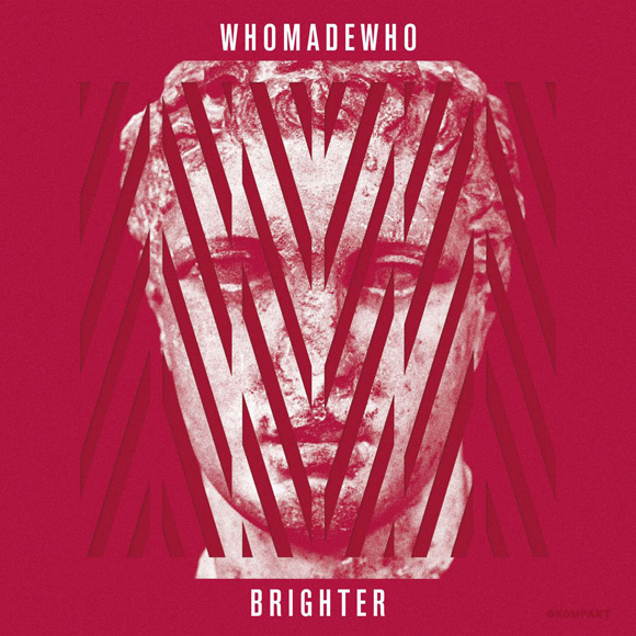 WhoMadeWho  -  Brigther