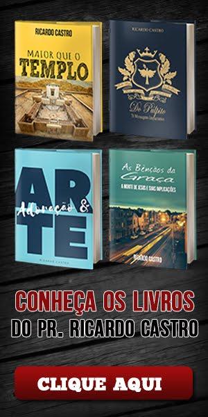 CONHEÇA OS LIVROS DO PR. RICARDO CASTRO
