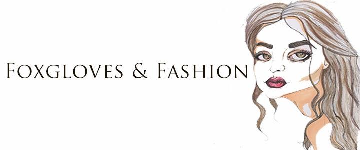 Foxgloves and Fashion