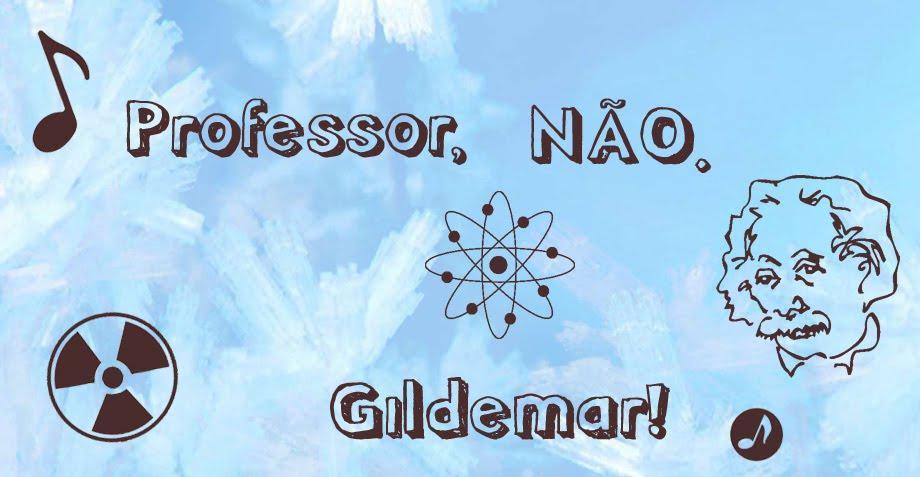 Professor, não.. Gildemar!