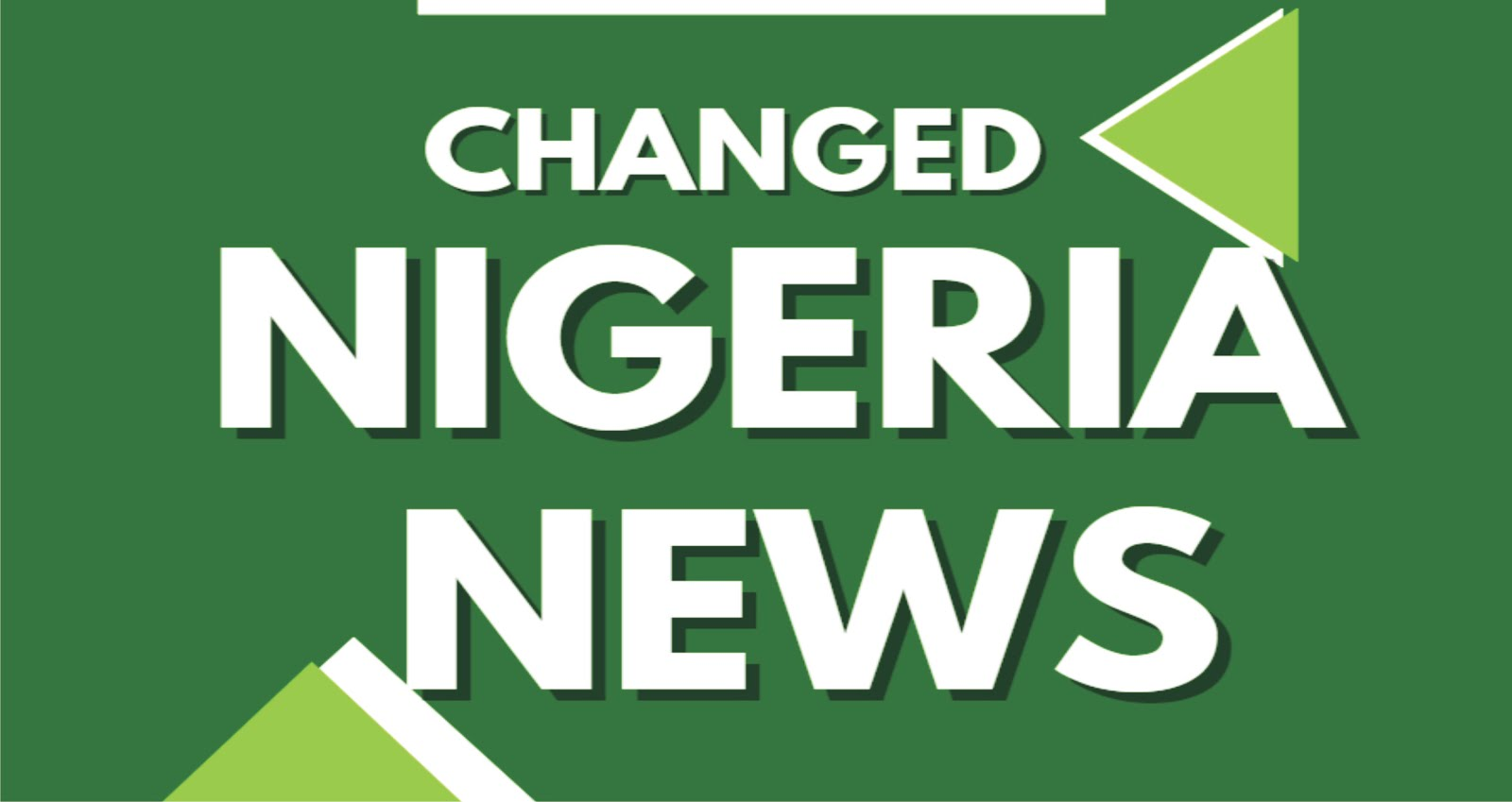 CHANGED NIGERIA NEWS