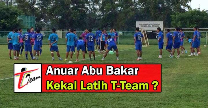 Anuar Abu Bakar Kekal Latih T Team