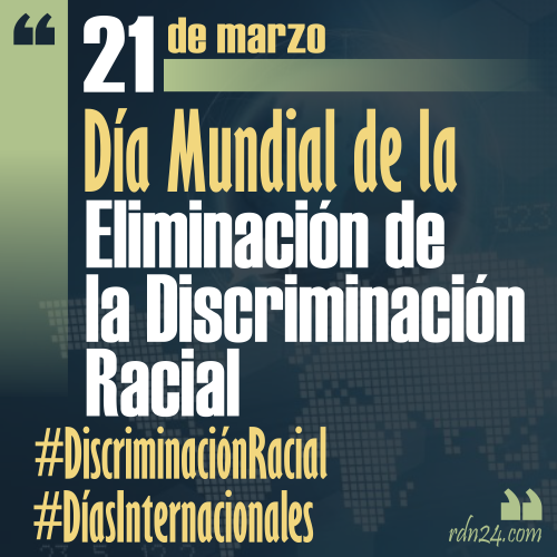21 de marzo – Día Internacional de la Eliminación de la Discriminación Racial #DíasInternacionales