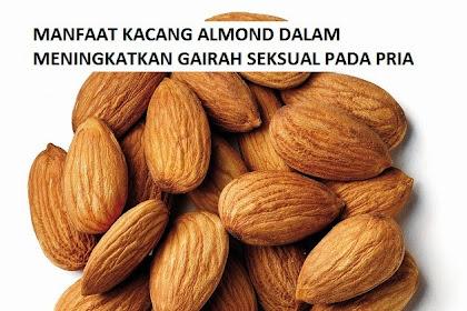 Manfaat Kacang Almond Meningkatkan Gairah Seksual Pria