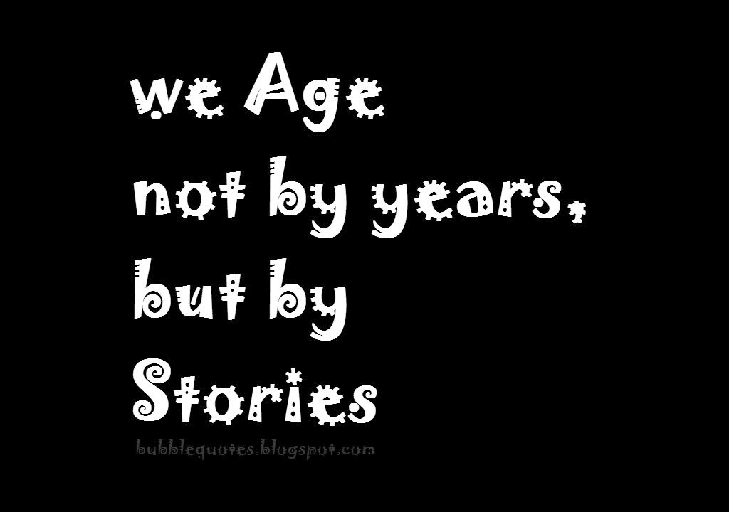 We age not by years, but by stories image quote