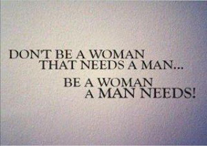 Be A Woman A Man Needs!