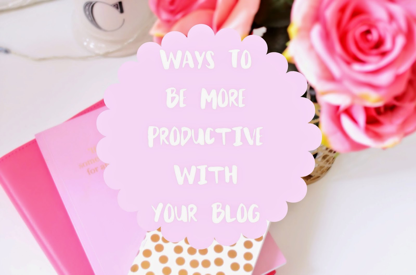 blogging, how to blog, how to be a productive blogger, blog advice, how to be a blogger, how to be organised, how to be an organised blogger