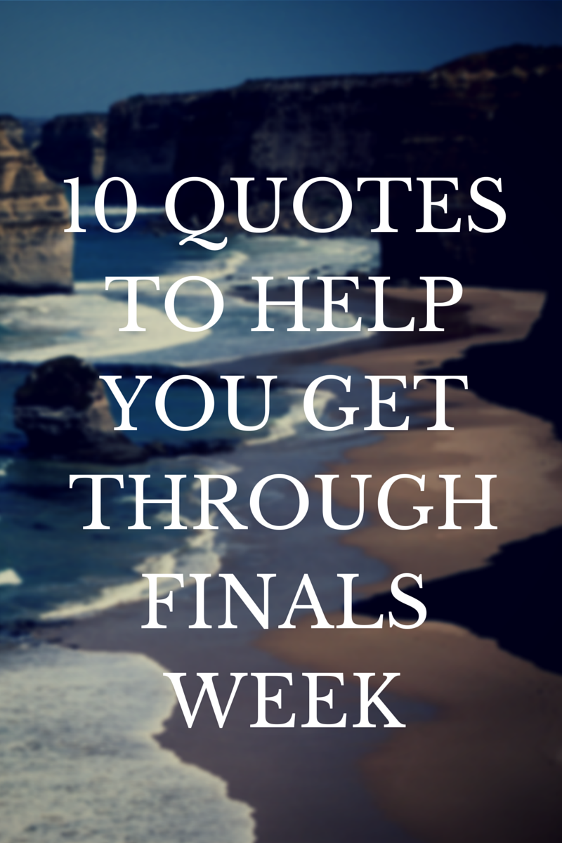 Help Quotes 10 Quotes To Help You Get Through Finals Week  Facades And