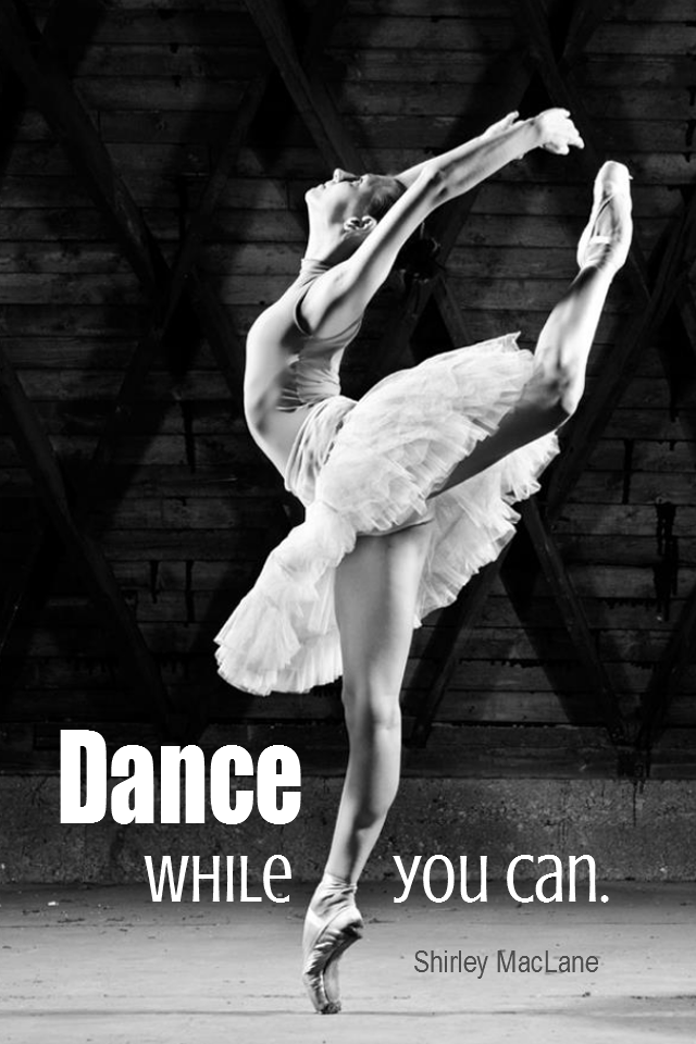 visual quote - image quotation for PROACTIVE - Dance while you can! - Shirley MacLane