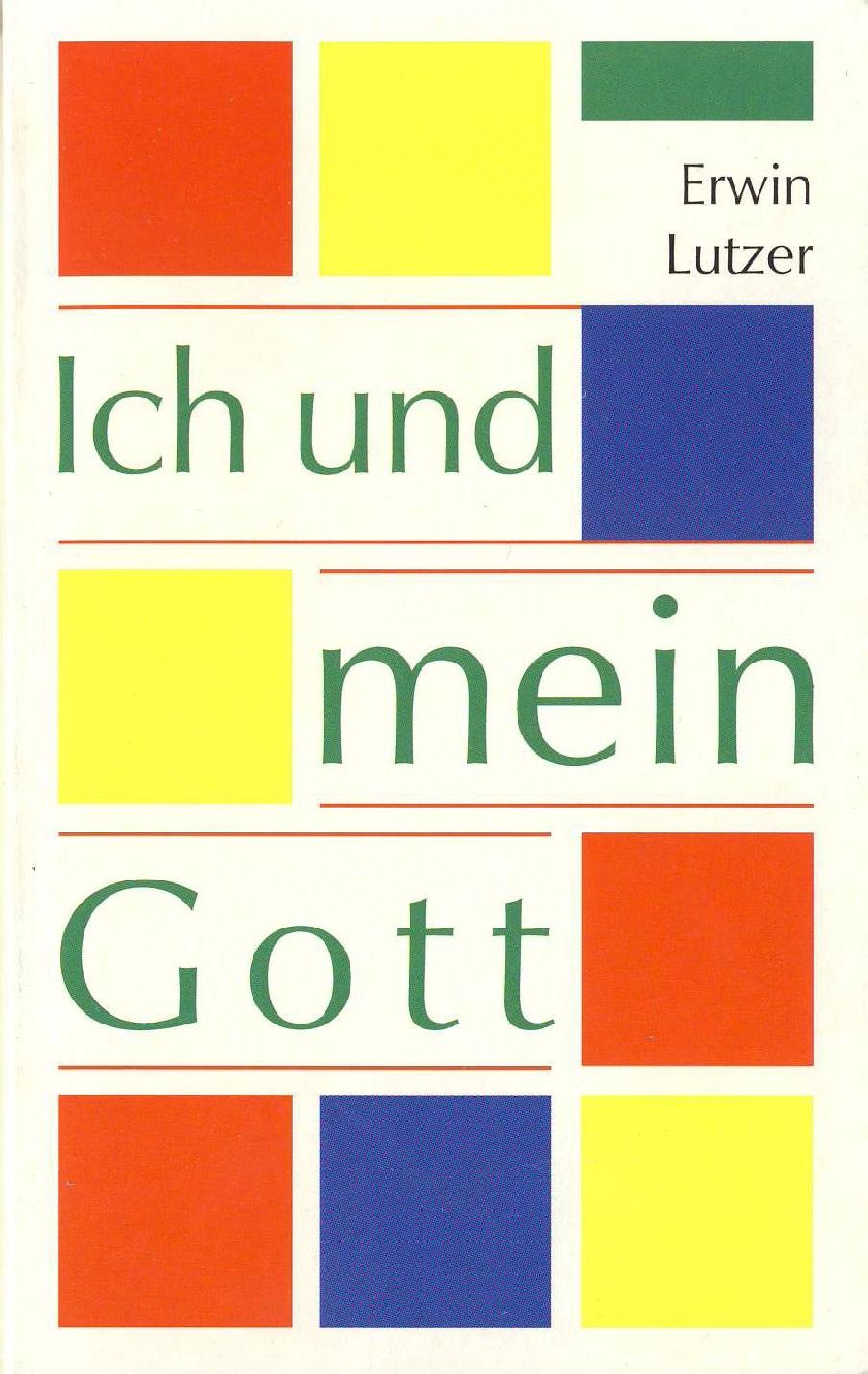 Erwin Lutzer-Ich Und Mein Gott-