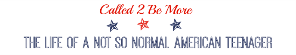 Called 2 Be MORE - The Life Of A Not So Normal American Teenager