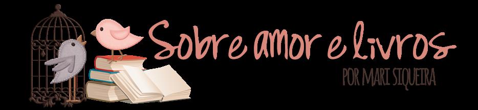 | Sobre Amor e Livros |