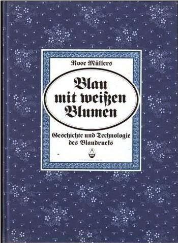 http://www.amazon.de/wei%C3%9Fen-Blumen-Geschichte-Technologie-Blaudrucks/dp/3920192273/ref=sr_1_1?s=books&ie=UTF8&qid=1407051569&sr=1-1&keywords=blau+mit+weissen+blumen