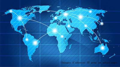 Changer d'adresse IP pour un autre pays