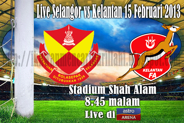 Live Streaming Selangor vs Kelantan 15 Februari 2013 - Liga Super 2013