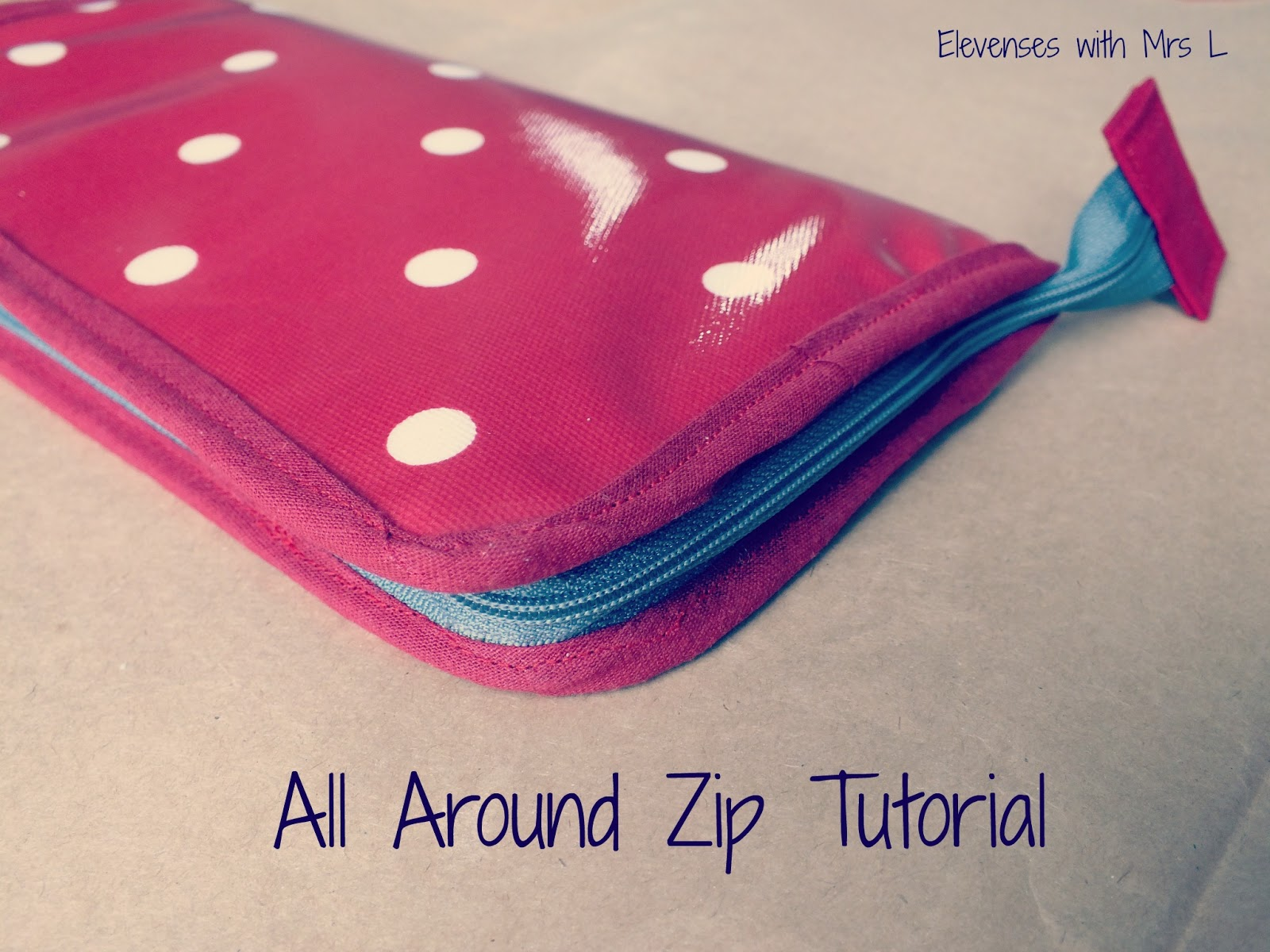 Elevenses with mrs l all around zip tutorial thursday 21 march 2013 jeuxipadfo Choice Image
