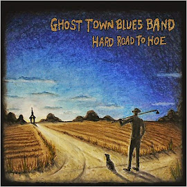 Ghost Town Blues Band – Hard Road To Hoe (2015)