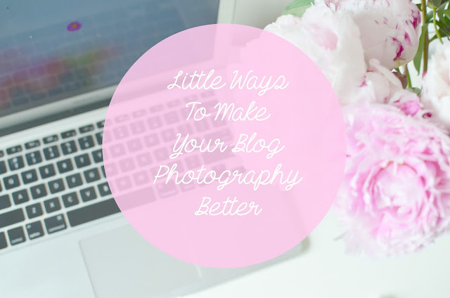 blogging advice, how to take good blog photos, lifestyle, blogging, blogs, how to take good photos, blogging photo advice, blogging photo tips, photography, photography for beginners,