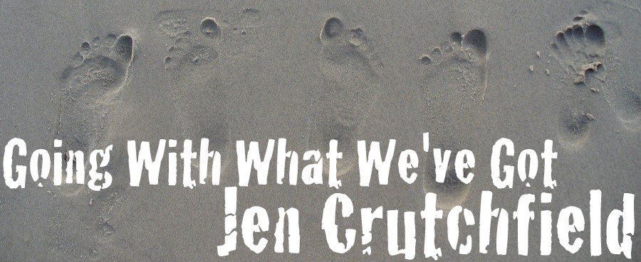 Going With What We've Got by Jen Crutchfield