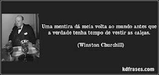 Uma mentira dá meia volta ao mundo antes que a verdade tenha tempo de vestir as calças (Winston Churchill)