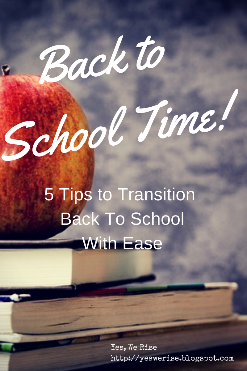 Yes, We Rise| 5 Tips for Transitioning Back To School