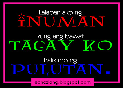 Lalaban ako ng inuman kung ang bawat tagay ko halik mo ang pulutan.