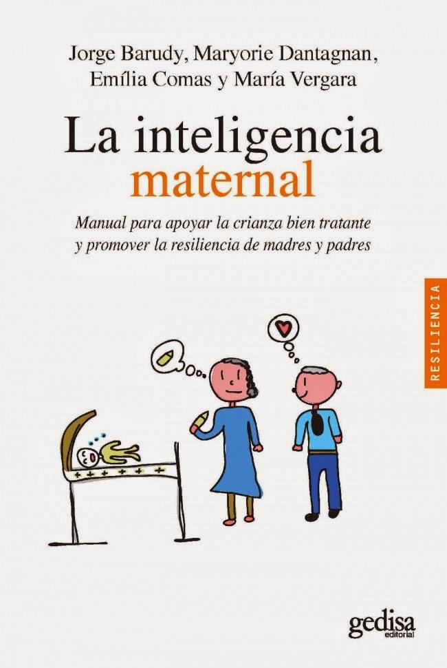 La inteligencia maternal. Manual para apoyar la crianza bien tratante y promover la resiliencia...