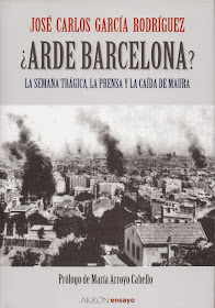 """¿Arde Barcelona? La Semana Trágica, la Prensa y la caída de Maura"""""""