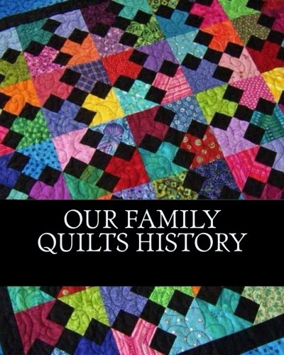 """Our Family Quilts History"""