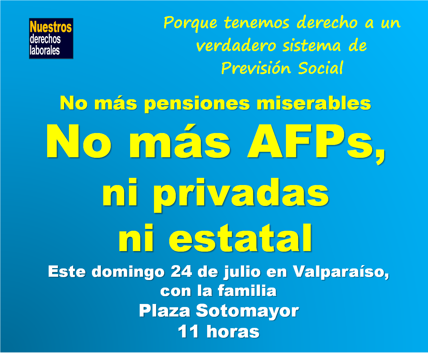 No más AFPs, ni privadas ni estatal. Valparaíso, domingo 24 de julio, 11 horas.