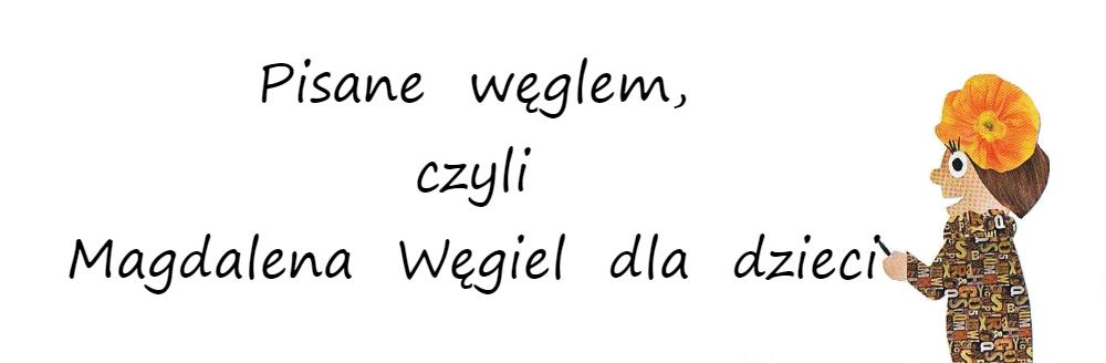 Pisane węglem, czyli Magdalena Węgiel dla dzieci.