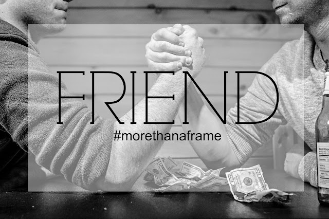 #morethanaframe: FRIEND