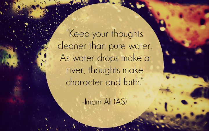 Keep your thoughts cleaner than pure water. As water drops make a river, thoughts make character and faith.
