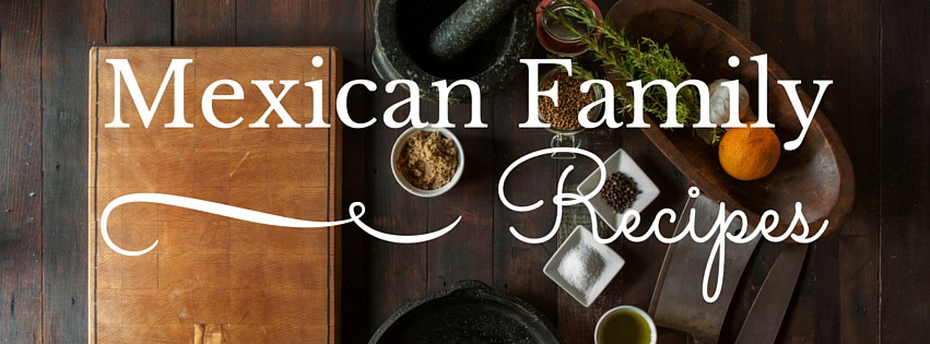 Mexican Family Recipes