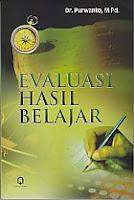 Judul : EVALUASI HASIL BELAJAR Pengarang : Dr. Purwanto, M.Pd. Penerbit : Pustaka Pelajar