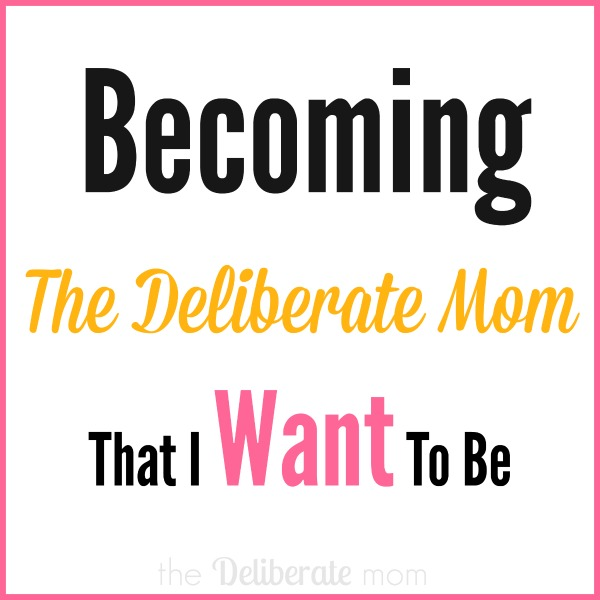 My journey to become The Deliberate Mom that I want to be.