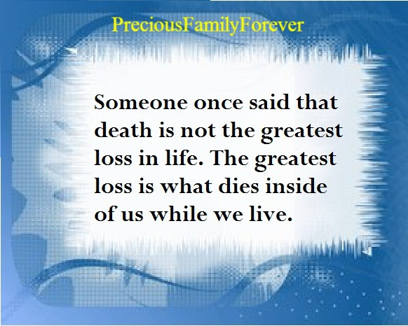 Someone Once Said That Death Is Not The Greatest Loss In Life.