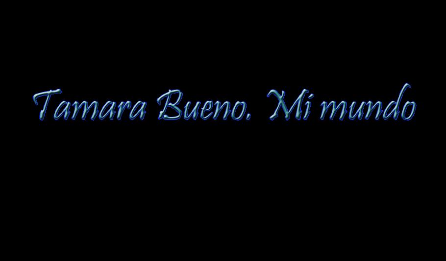 Tamara Bueno. Mi mundo.