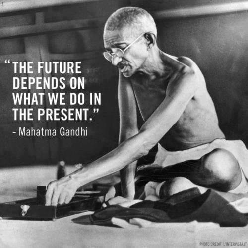 Mahatma Gandhi Quotes on Work, Present and Future