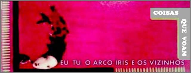 """""""Eu, Tu, o Arco-íris e os Vizinhos"""""""