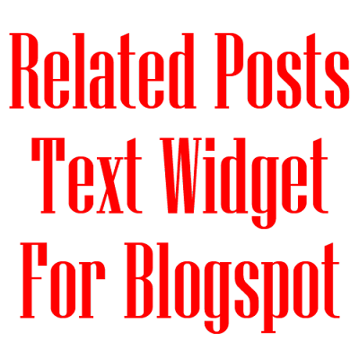 "Simple And Stylish ""Related Posts"" Text Widget For Blogspot"